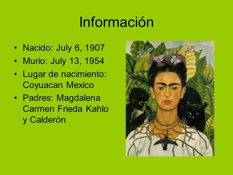 Información Nacido: July 6, 1907 Murio: July 13, 1954 Lugar de nacimiento: Coyuacan Mexico Padres: Magdalena Carmen Frieda Kahlo y Calderón