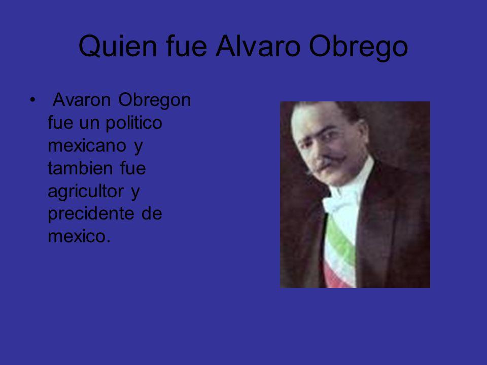 Quien fue Alvaro Obrego Avaron Obregon fue un politico mexicano y tambien fue agricultor y precidente de mexico.