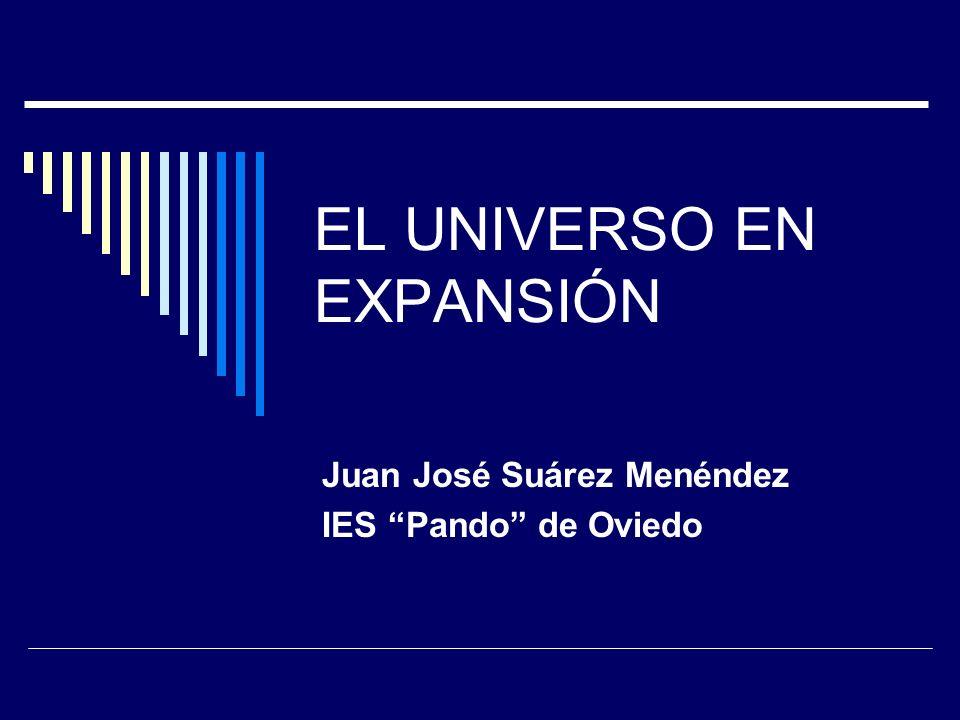 EL UNIVERSO EN EXPANSIÓN Juan José Suárez Menéndez IES Pando de Oviedo