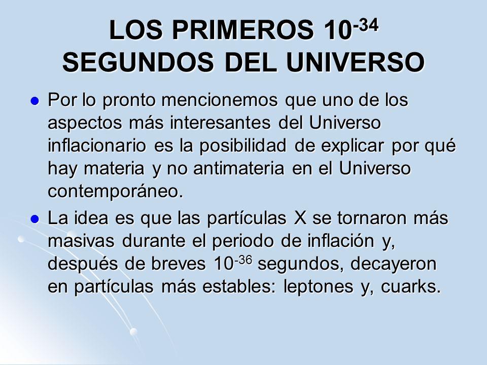 LOS PRIMEROS 10 -34 SEGUNDOS DEL UNIVERSO Por lo pronto mencionemos que uno de los aspectos más interesantes del Universo inflacionario es la posibili