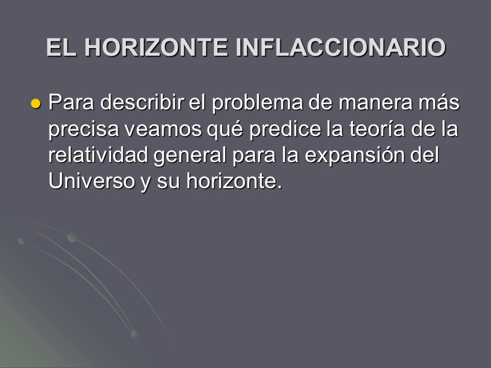 EL HORIZONTE INFLACCIONARIO Para describir el problema de manera más precisa veamos qué predice la teoría de la relatividad general para la expansión