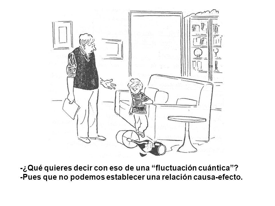 -¿Qué quieres decir con eso de una fluctuación cuántica? -Pues que no podemos establecer una relación causa-efecto.