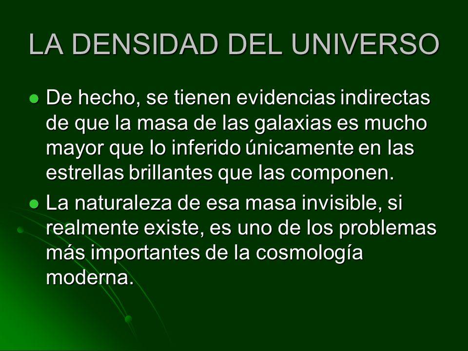 LA DENSIDAD DEL UNIVERSO De hecho, se tienen evidencias indirectas de que la masa de las galaxias es mucho mayor que lo inferido únicamente en las est
