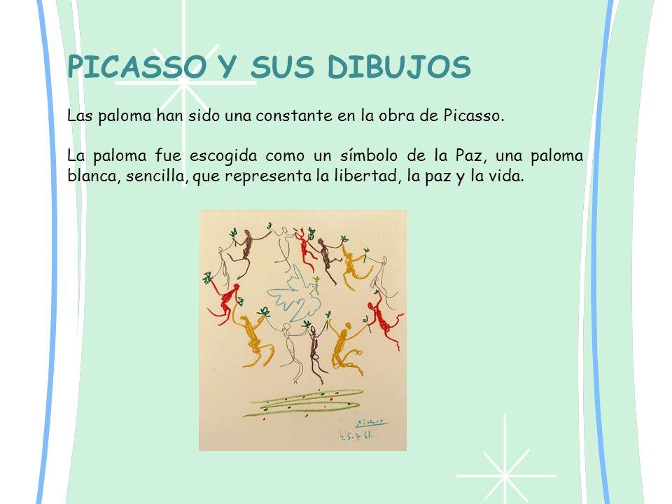 PICASSO Y SUS DIBUJOS Las paloma han sido una constante en la obra de Picasso. La paloma fue escogida como un símbolo de la Paz, una paloma blanca, se
