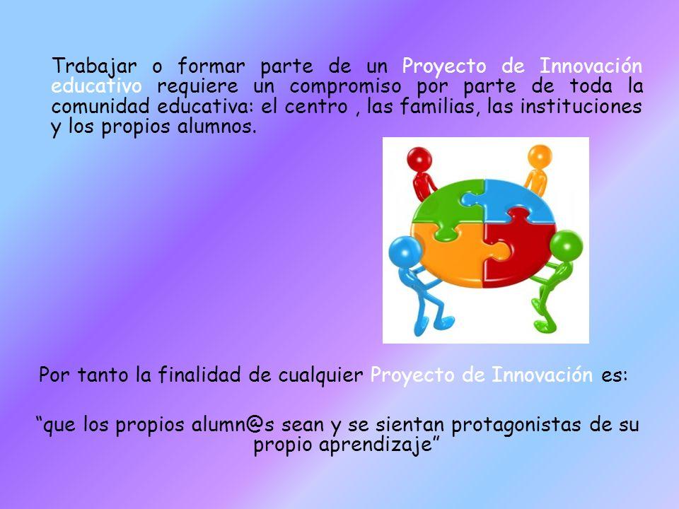 Trabajar o formar parte de un Proyecto de Innovación educativo requiere un compromiso por parte de toda la comunidad educativa: el centro, las familia