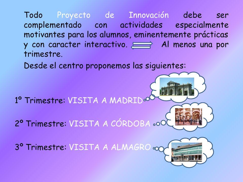 Todo Proyecto de Innovación debe ser complementado con actividades especialmente motivantes para los alumnos, eminentemente prácticas y con caracter i