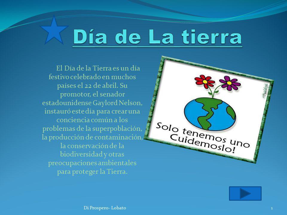 El Día de la Tierra es un día festivo celebrado en muchos países el 22 de abril. Su promotor, el senador estadounidense Gaylord Nelson, instauró este