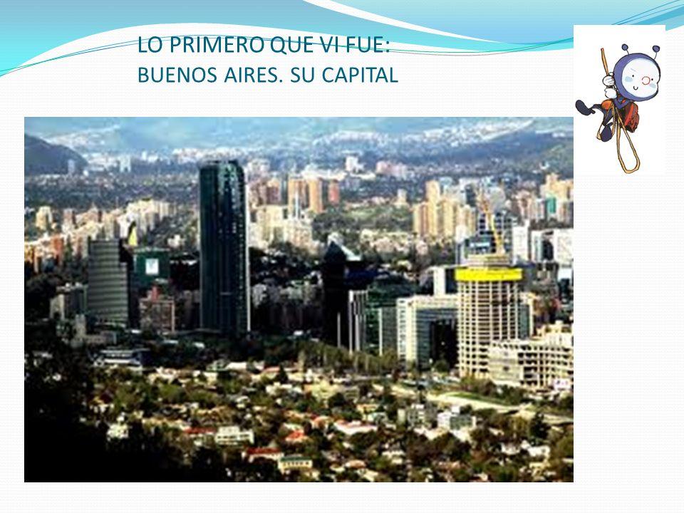 LO PRIMERO QUE VI FUE: BUENOS AIRES. SU CAPITAL