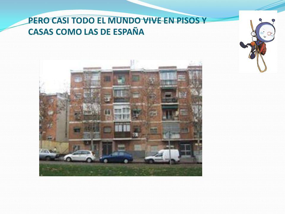 PERO CASI TODO EL MUNDO VIVE EN PISOS Y CASAS COMO LAS DE ESPAÑA