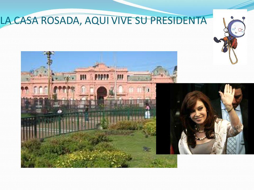 LA CASA ROSADA, AQUI VIVE SU PRESIDENTA