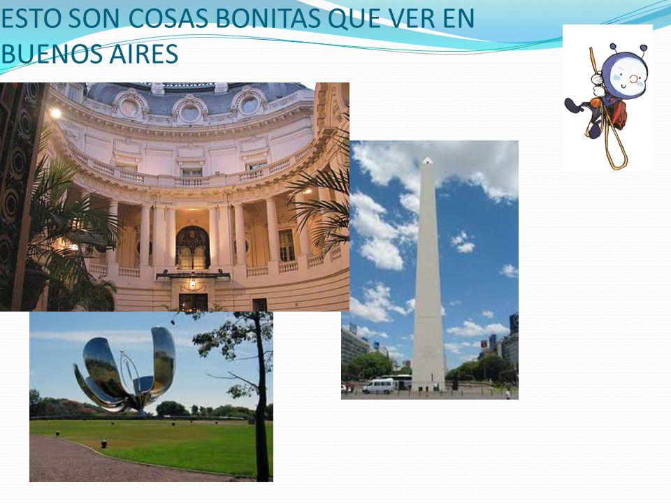 ESTO SON COSAS BONITAS QUE VER EN BUENOS AIRES
