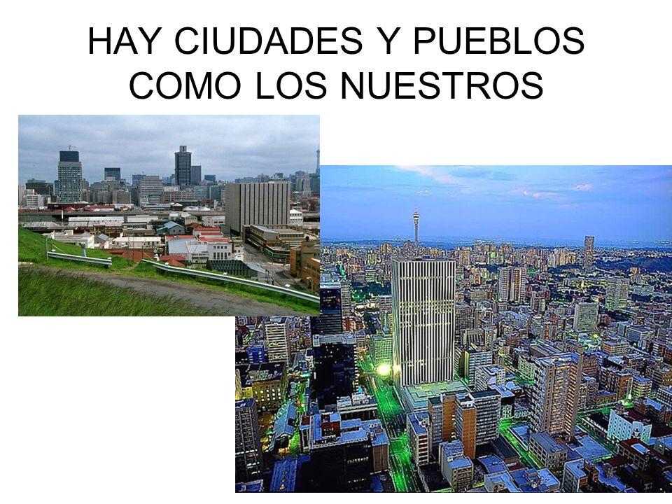 HAY CIUDADES Y PUEBLOS COMO LOS NUESTROS