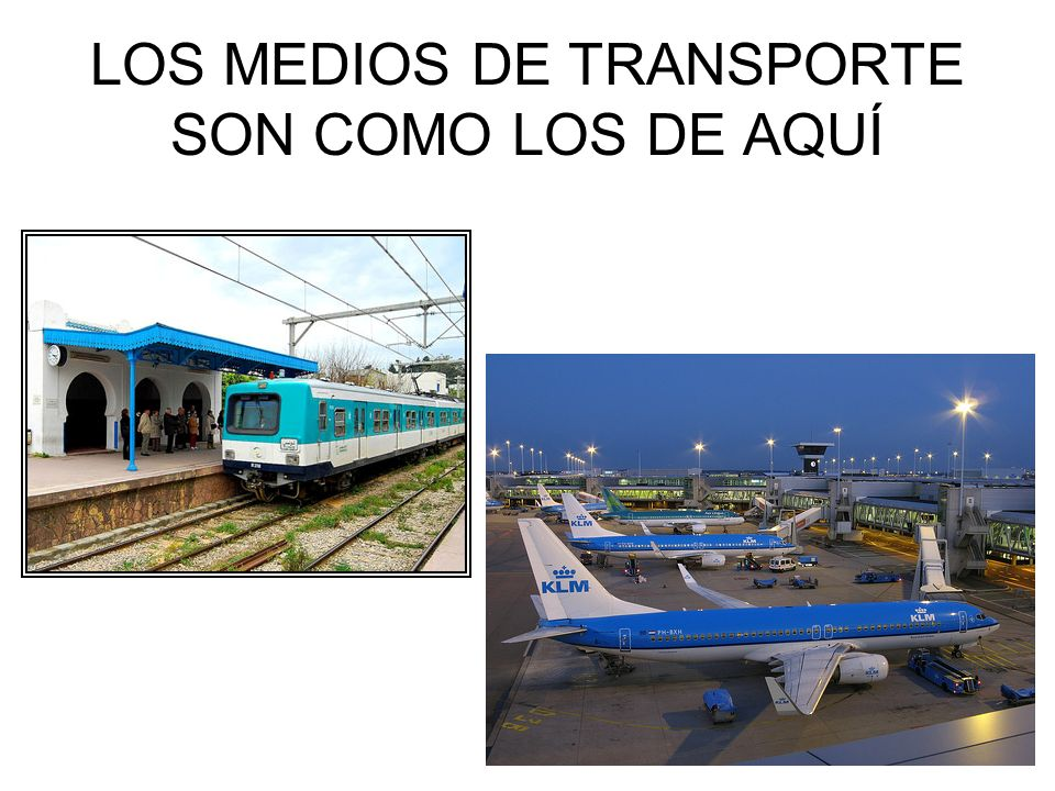 LOS MEDIOS DE TRANSPORTE SON COMO LOS DE AQUÍ