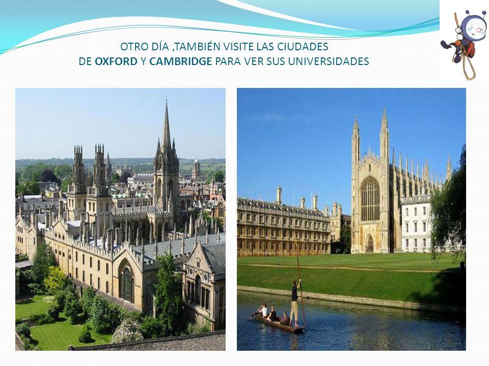 OTRO DÍA,TAMBIÉN VISITE LAS CIUDADES DE OXFORD Y CAMBRIDGE PARA VER SUS UNIVERSIDADES
