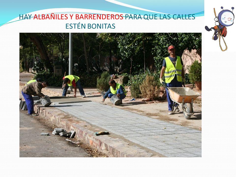 HAY ALBAÑILES Y BARRENDEROS PARA QUE LAS CALLES ESTÉN BONITAS