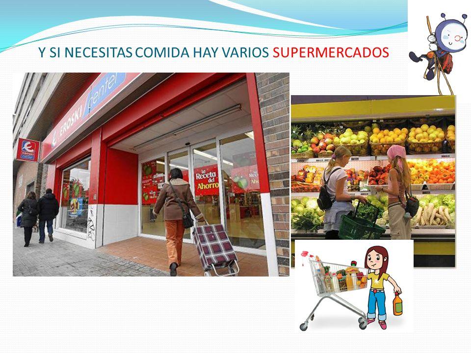 Y SI NECESITAS COMIDA HAY VARIOS SUPERMERCADOS