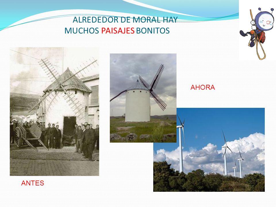 ALREDEDOR DE MORAL HAY MUCHOS PAISAJES BONITOS ANTES AHORA