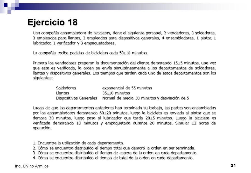 21 Ing. Livino Armijos Ejercicio 18 Una compañía ensambladora de bicicletas, tiene el siguiente personal, 2 vendedores, 3 soldadores, 3 empleados para