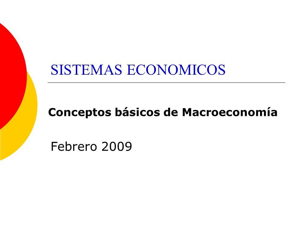 SISTEMAS ECONOMICOS Febrero 2009 Conceptos básicos de Macroeconomía