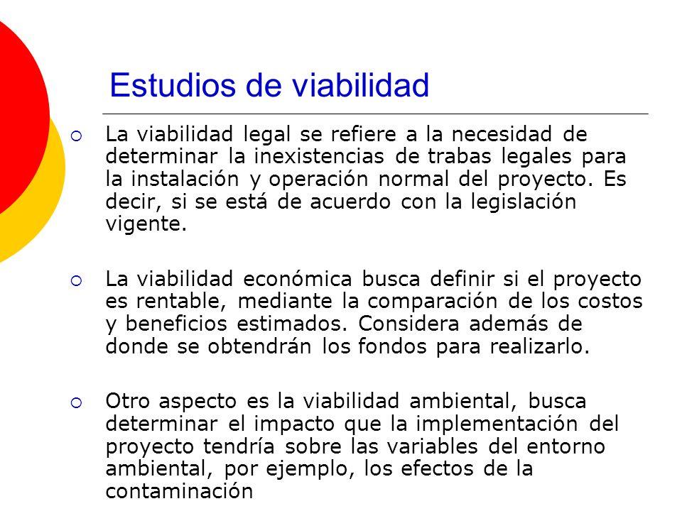Estudios de viabilidad La viabilidad legal se refiere a la necesidad de determinar la inexistencias de trabas legales para la instalación y operación