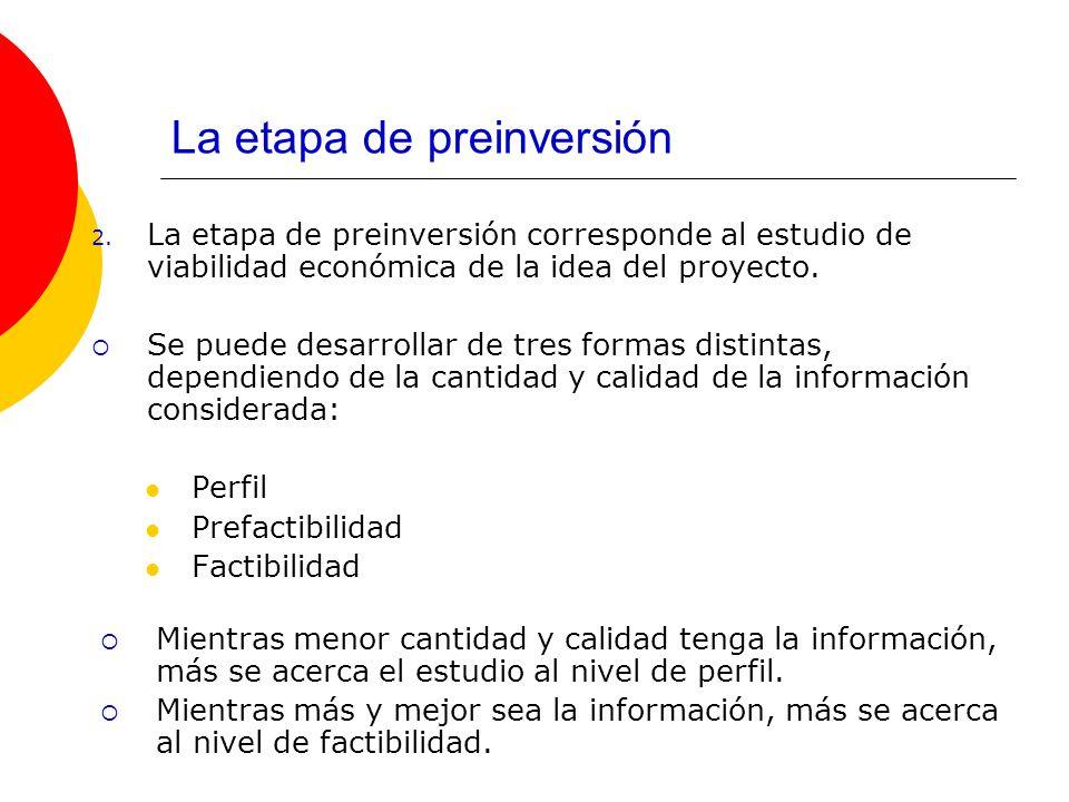 La etapa de preinversión 2. La etapa de preinversión corresponde al estudio de viabilidad económica de la idea del proyecto. Se puede desarrollar de t