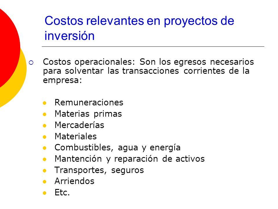 Costos relevantes en proyectos de inversión Costos operacionales: Son los egresos necesarios para solventar las transacciones corrientes de la empresa