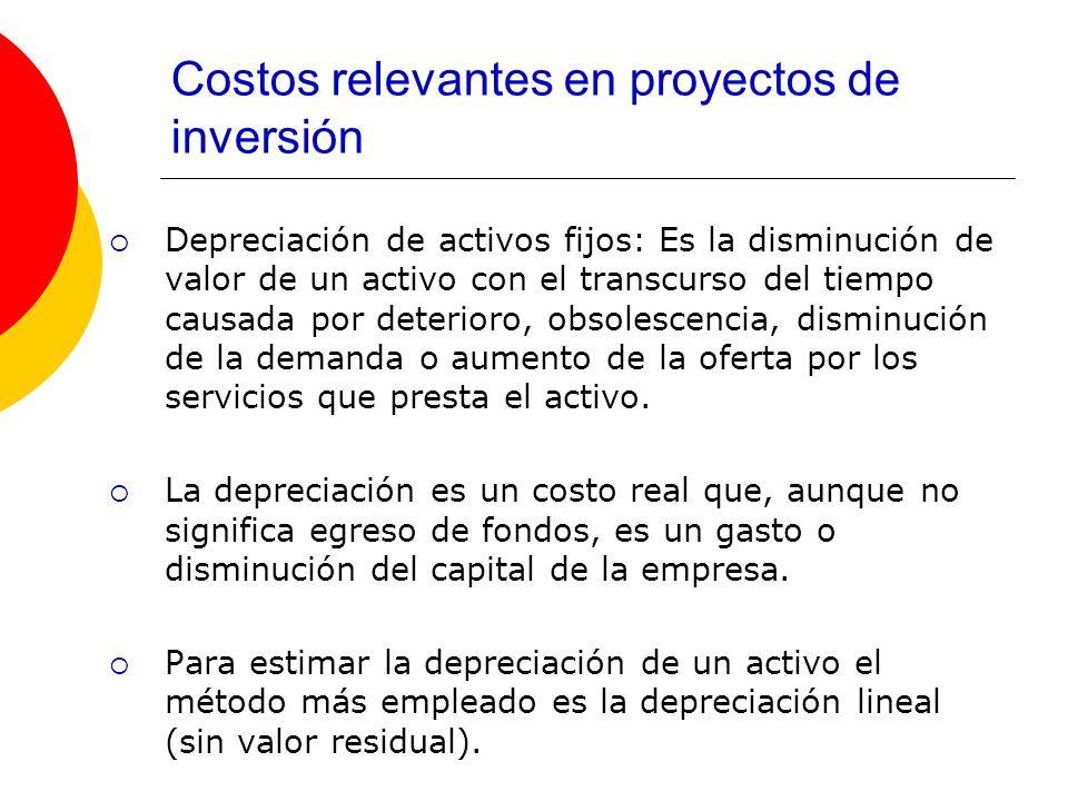 Costos relevantes en proyectos de inversión Depreciación de activos fijos: Es la disminución de valor de un activo con el transcurso del tiempo causad