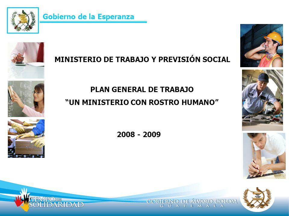 PLAN GENERAL DE TRABAJO UN MINISTERIO CON ROSTRO HUMANO 2008 - 2009 Gobierno de la Esperanza MINISTERIO DE TRABAJO Y PREVISIÓN SOCIAL