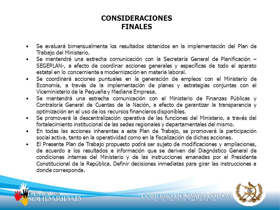 CONSIDERACIONES FINALES Se evaluará bimensualmente los resultados obtenidos en la implementación del Plan de Trabajo del Ministerio. Se mantendrá una