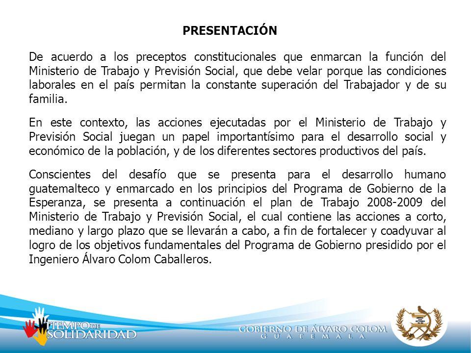 PRESENTACIÓN De acuerdo a los preceptos constitucionales que enmarcan la función del Ministerio de Trabajo y Previsión Social, que debe velar porque l