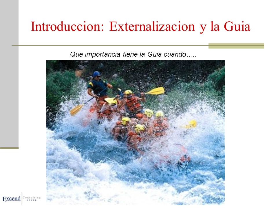 Introduccion: Externalizacion y la Guia Que importancia tiene la Guia cuando…..
