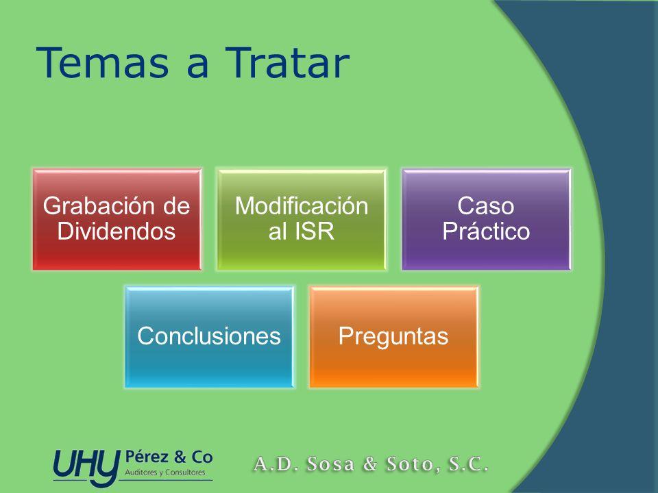 Temas a Tratar Grabación de Dividendos Modificación al ISR Caso Práctico ConclusionesPreguntas