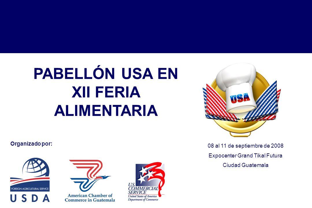 PABELLÓN USA EN XII FERIA ALIMENTARIA Organizado por: 08 al 11 de septiembre de 2008 Expocenter Grand Tikal Futura Ciudad Guatemala