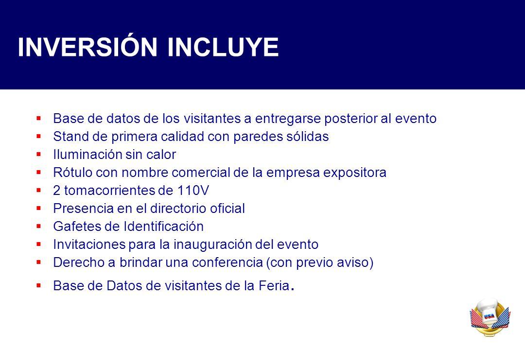 INVERSIÓN INCLUYE Base de datos de los visitantes a entregarse posterior al evento Stand de primera calidad con paredes sólidas Iluminación sin calor