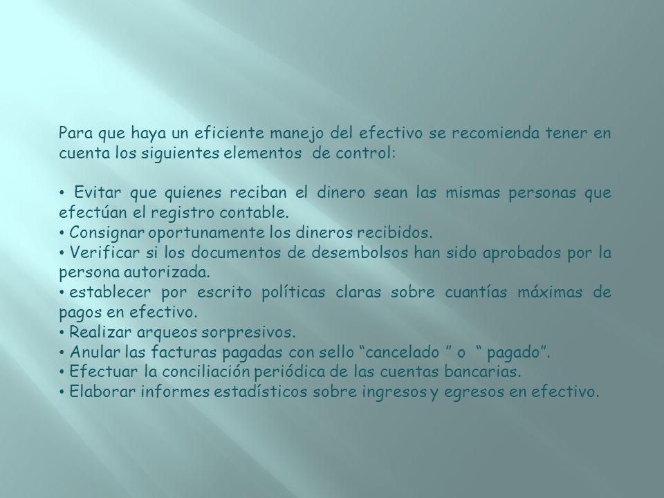 Para que haya un eficiente manejo del efectivo se recomienda tener en cuenta los siguientes elementos de control: Evitar que quienes reciban el dinero