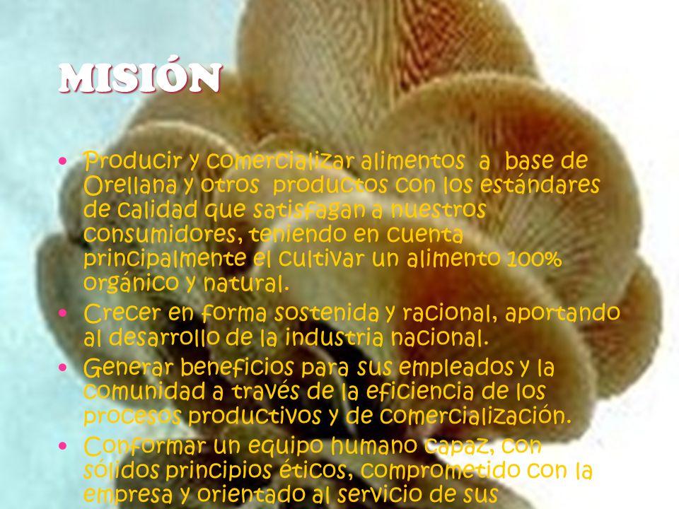 MISIÓN Producir y comercializar alimentos a base de Orellana y otros productos con los estándares de calidad que satisfagan a nuestros consumidores, t