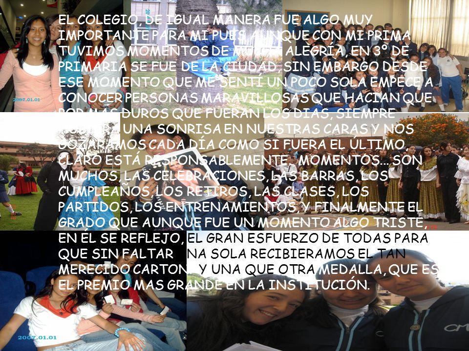 EL COLEGIO, DE IGUAL MANERA FUE ALGO MUY IMPORTANTE PARA MI PUES AUNQUE CON MI PRIMA TUVIMOS MOMENTOS DE MUCHA ALEGRÍA, EN 3º DE PRIMARIA SE FUE DE LA