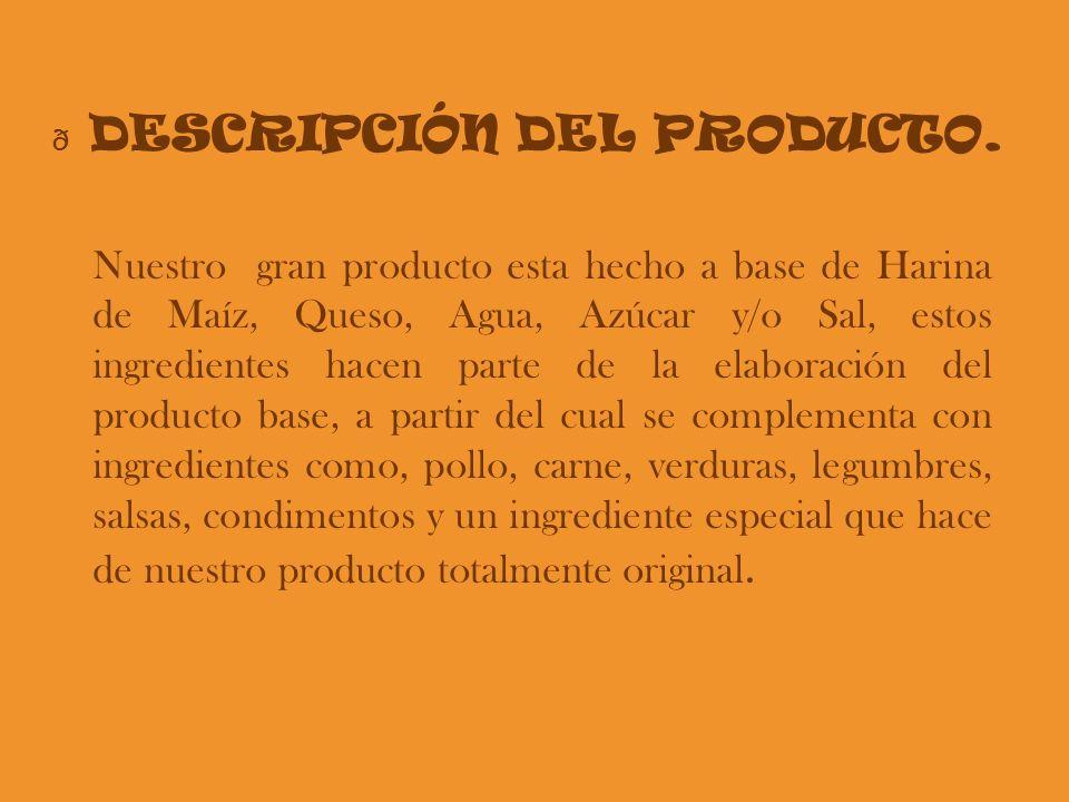 Nuestro gran producto esta hecho a base de Harina de Maíz, Queso, Agua, Azúcar y/o Sal, estos ingredientes hacen parte de la elaboración del producto