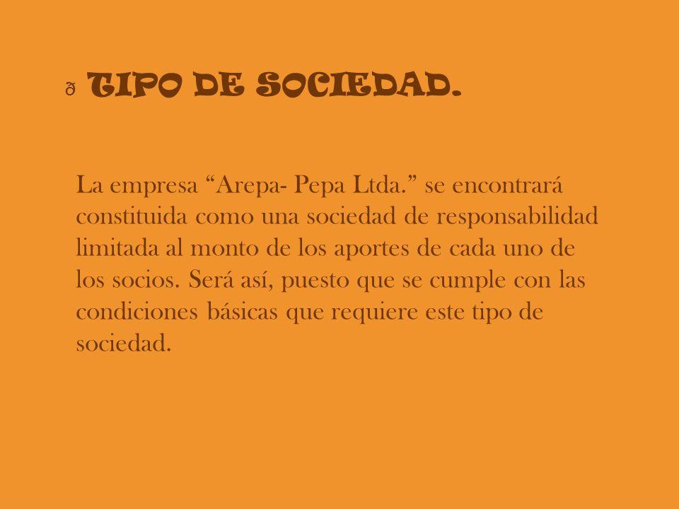 ð TIPO DE SOCIEDAD. La empresa Arepa- Pepa Ltda. se encontrará constituida como una sociedad de responsabilidad limitada al monto de los aportes de ca