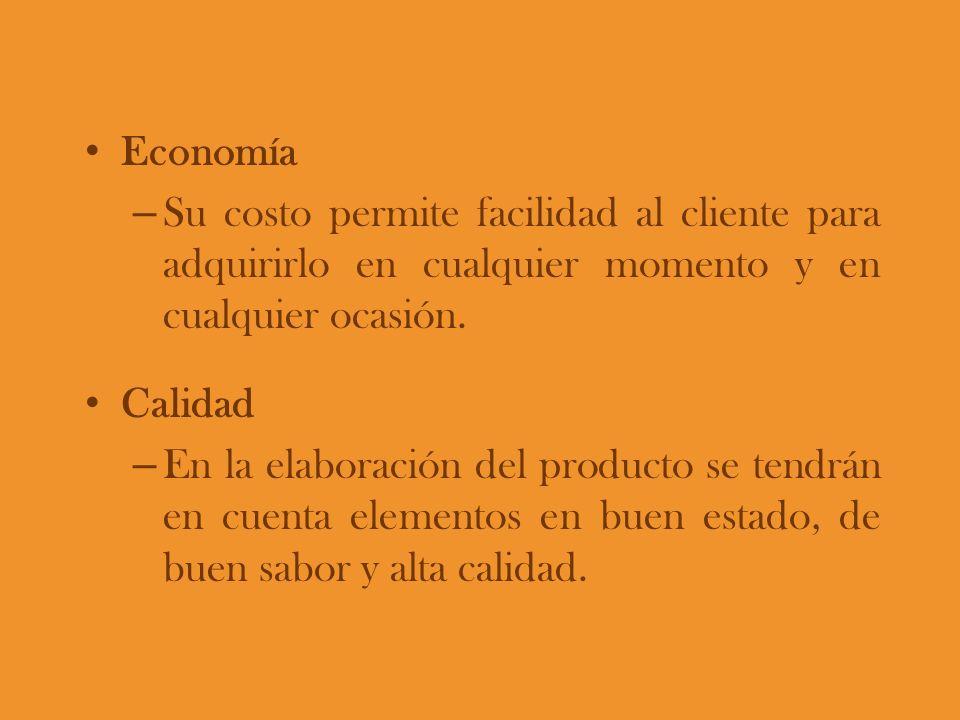 Economía – Su costo permite facilidad al cliente para adquirirlo en cualquier momento y en cualquier ocasión. Calidad – En la elaboración del producto