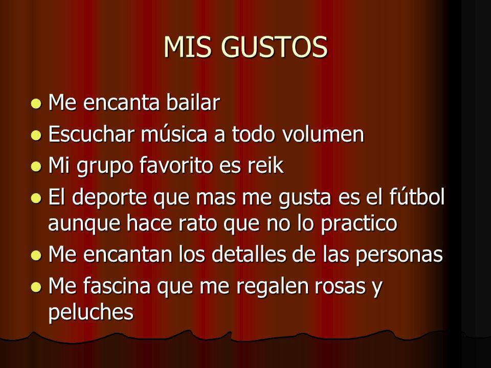 MIS GUSTOS Me encanta bailar Me encanta bailar Escuchar música a todo volumen Escuchar música a todo volumen Mi grupo favorito es reik Mi grupo favori