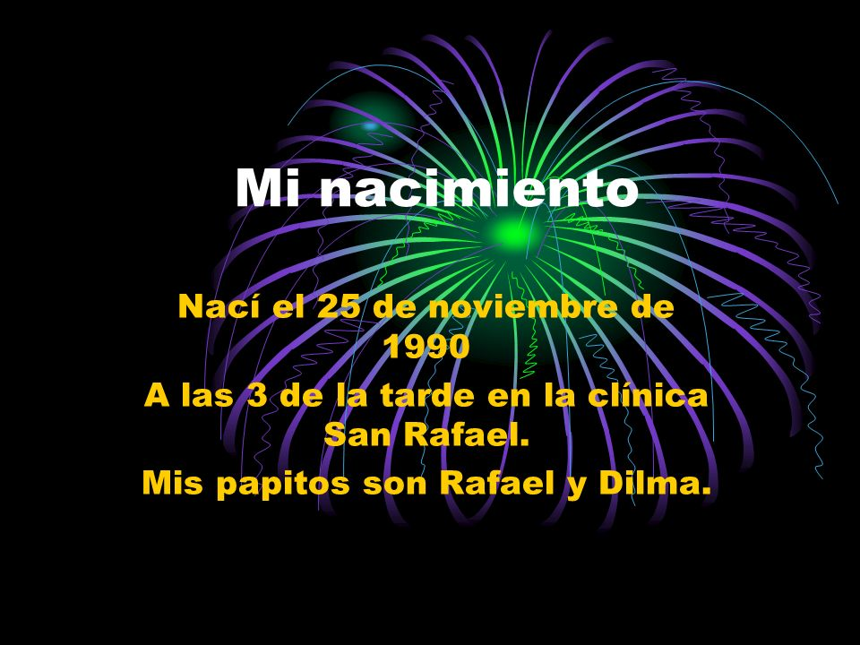 Mi nacimiento Nací el 25 de noviembre de 1990 A las 3 de la tarde en la clínica San Rafael.