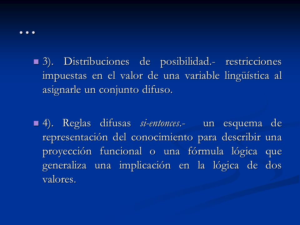 … 3). Distribuciones de posibilidad.- restricciones impuestas en el valor de una variable lingüística al asignarle un conjunto difuso. 3). Distribucio