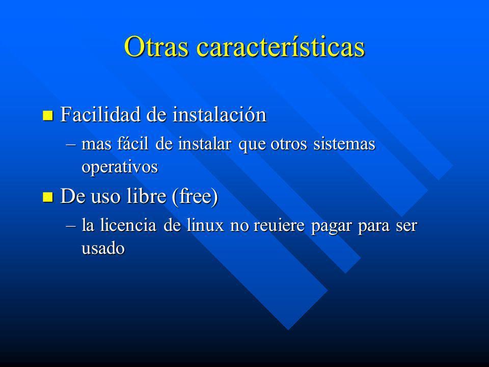 Otras características n Facilidad de instalación –mas fácil de instalar que otros sistemas operativos n De uso libre (free) –la licencia de linux no r