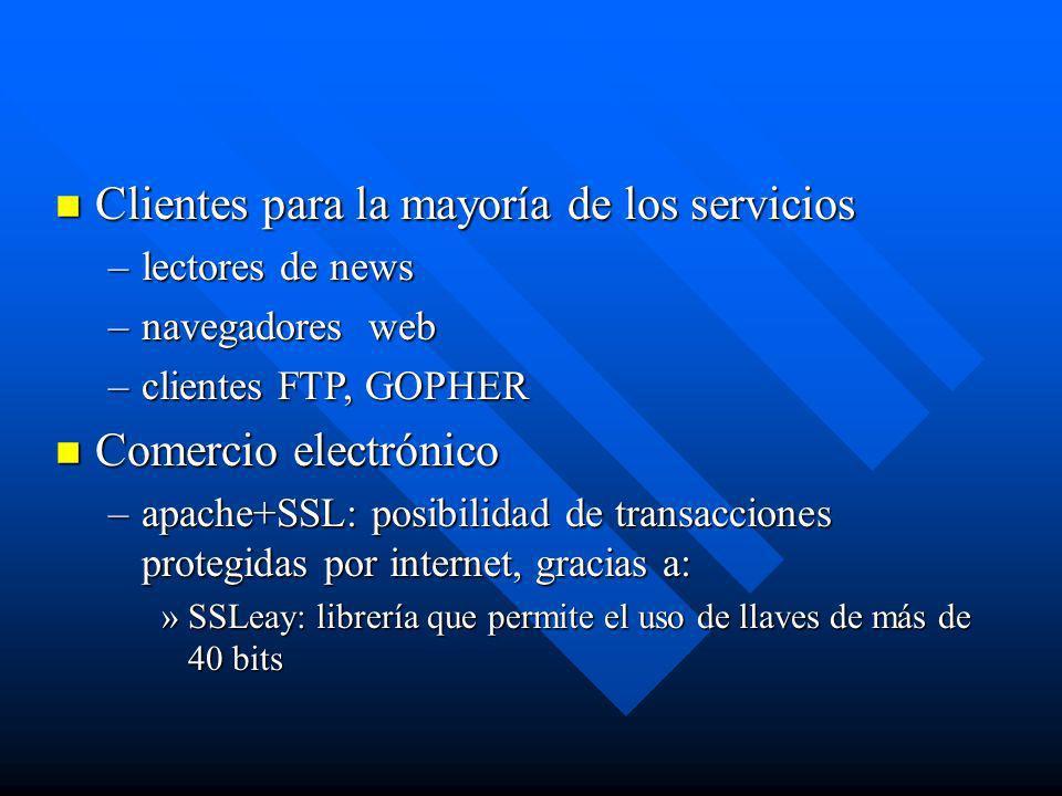 n Clientes para la mayoría de los servicios –lectores de news –navegadores web –clientes FTP, GOPHER n Comercio electrónico –apache+SSL: posibilidad d