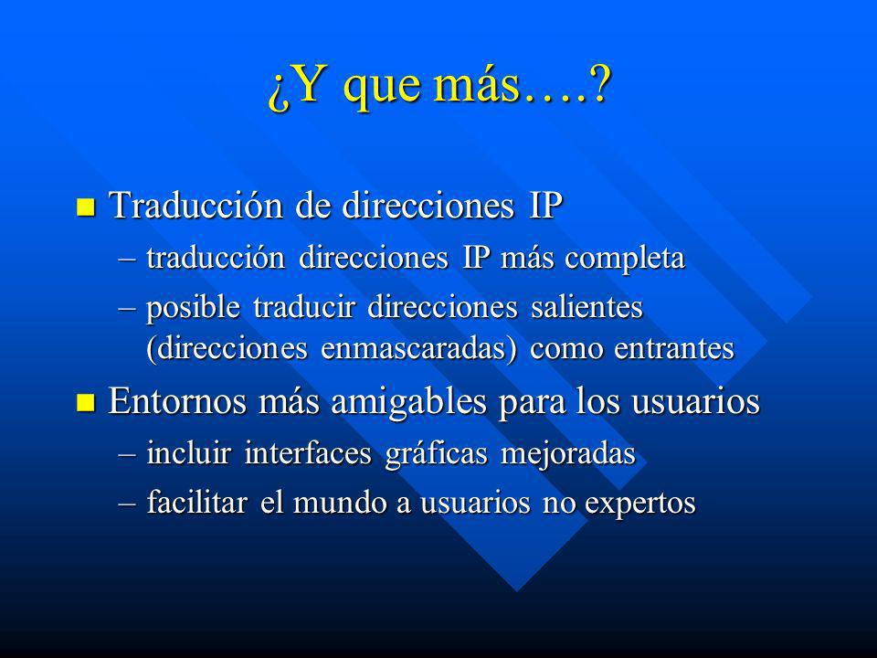 ¿Y que más….? n Traducción de direcciones IP –traducción direcciones IP más completa –posible traducir direcciones salientes (direcciones enmascaradas