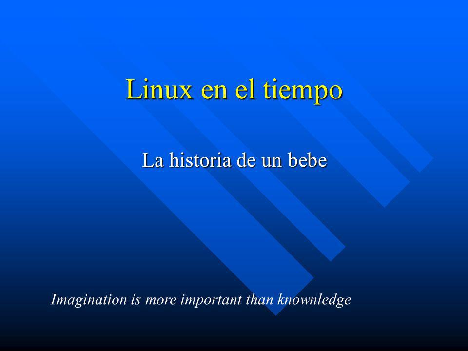 Linux en el tiempo La historia de un bebe Imagination is more important than knownledge