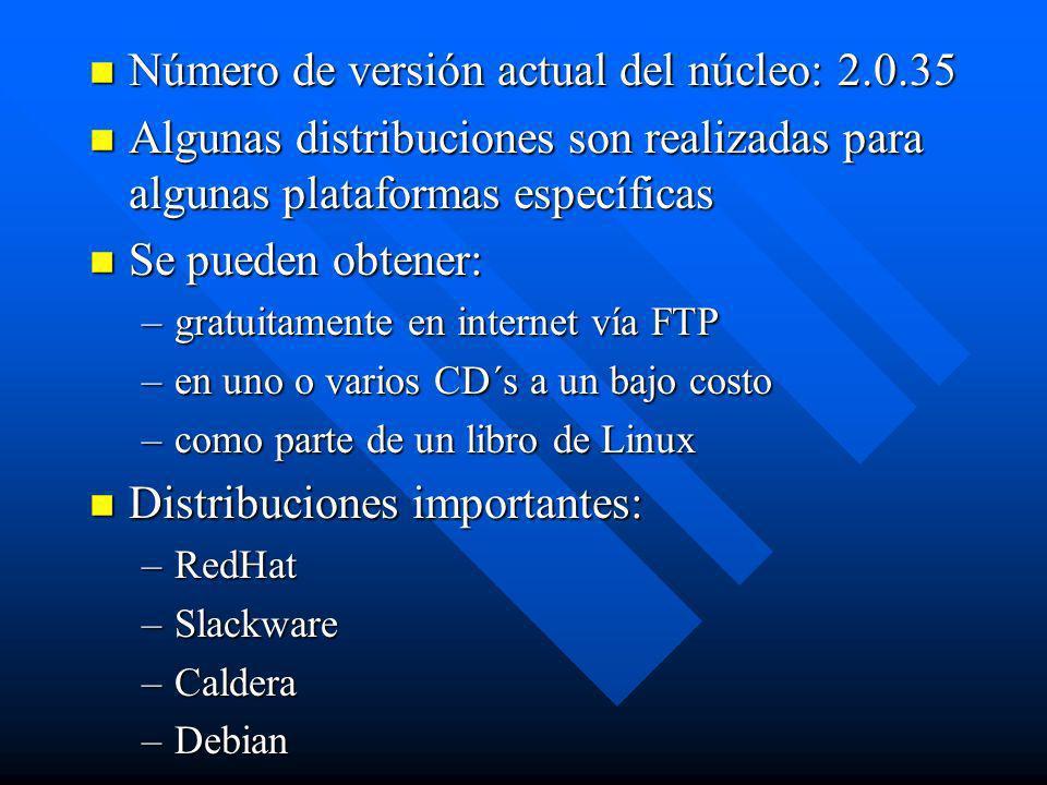n Número de versión actual del núcleo: 2.0.35 n Algunas distribuciones son realizadas para algunas plataformas específicas n Se pueden obtener: –gratu
