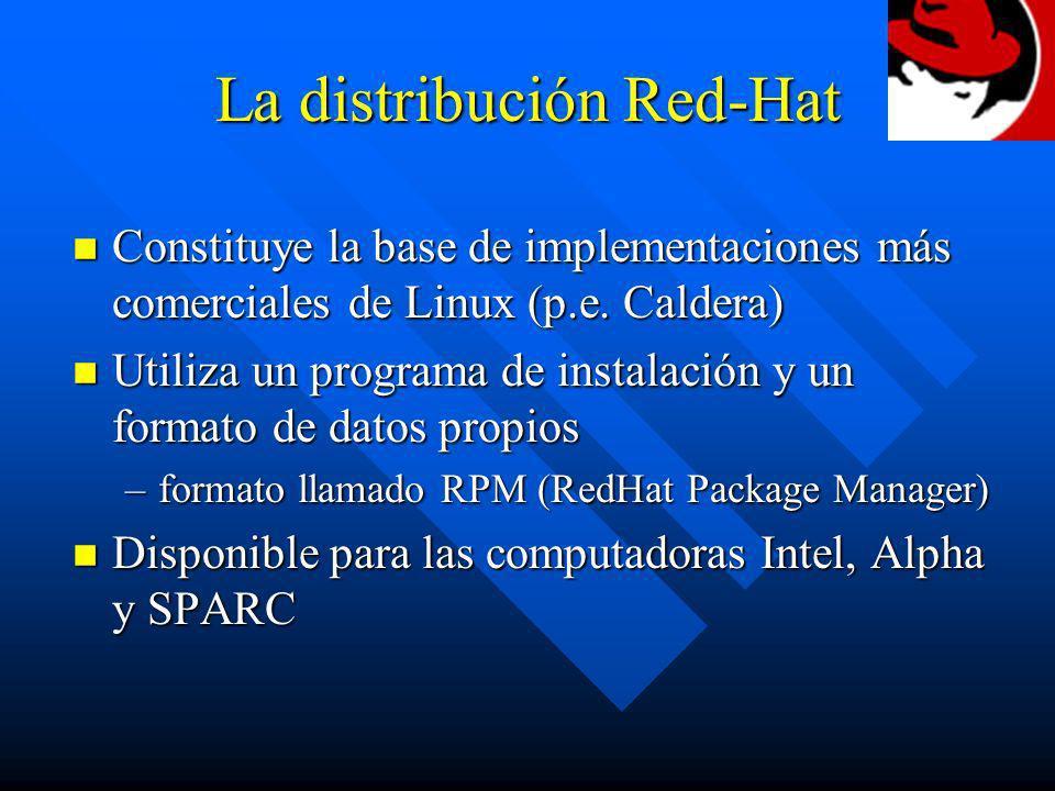 La distribución Red-Hat n Constituye la base de implementaciones más comerciales de Linux (p.e. Caldera) n Utiliza un programa de instalación y un for