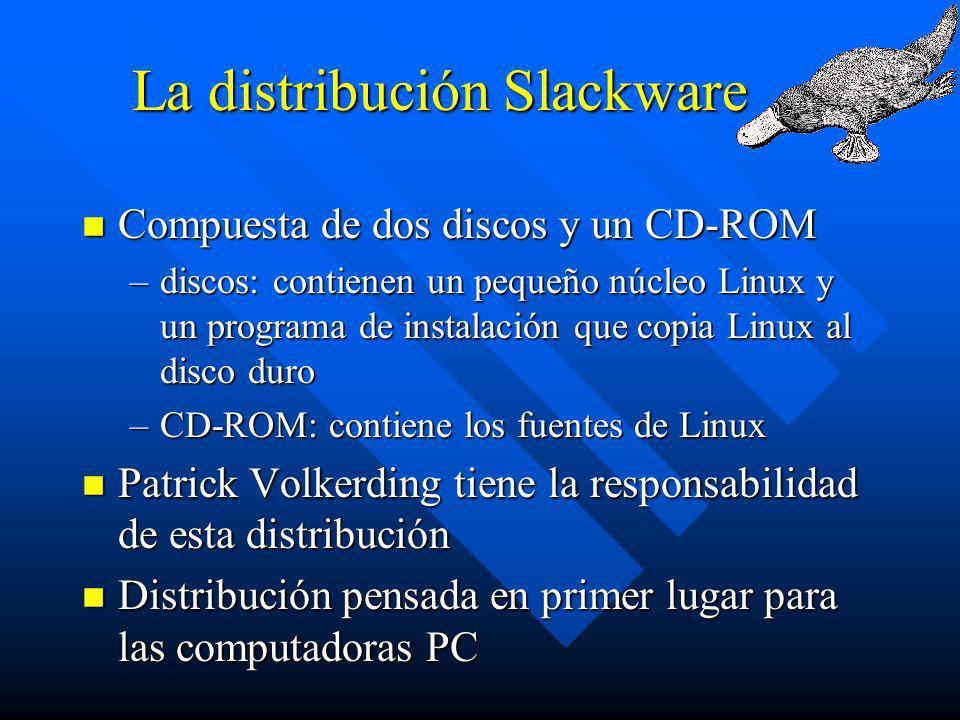 La distribución Slackware n Compuesta de dos discos y un CD-ROM –discos: contienen un pequeño núcleo Linux y un programa de instalación que copia Linu